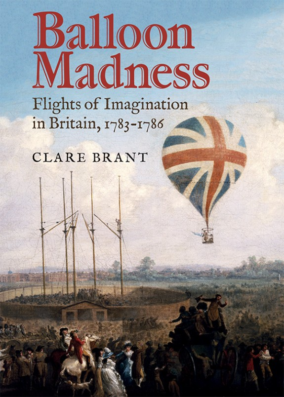Book jacket: Balloon Madness: Flights of Imagination in Britain, 1783-1786